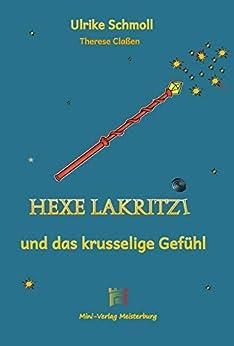 Hexe Lakritzi und das krusselige Gefühl: Eine hochsensible Hexe