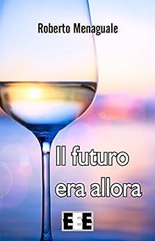 Il futuro era allora (I Mainstream) (Italian Edition) by [Menaguale, Roberto]