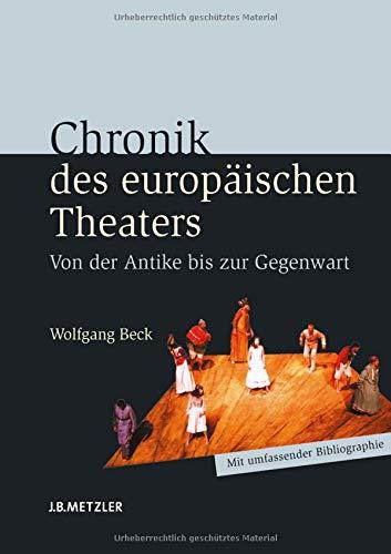 Chronik des europäischen Theaters: Von der Antike bis zur Gegenwart