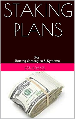 STAKING PLANS: For Betting Strategies & Systems (English Edition)