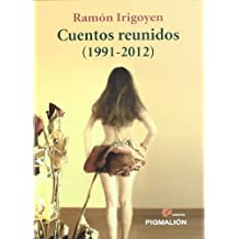 Cuentos reunidos (1991-2012) (Ramón irigoyen) (Narrativa)