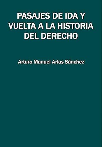 Pasajes de ida y vuelta a la historia del derecho por Arturo Manuel Arias Sánchez