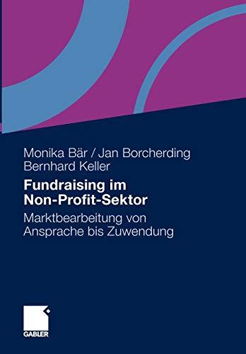 Fundraising im Non-Profit-Sektor: Marktbearbeitung von Ansprache bis Zuwendung -
