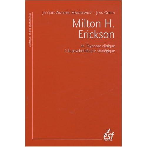 Milton H. Erickson : De l'hypnose clinique à la psychothérapie stratégique de Jacques-Antoine Malarewicz,Jean Godin,Jean-Claude Benoit (Préface) ( 11 octobre 2012 )