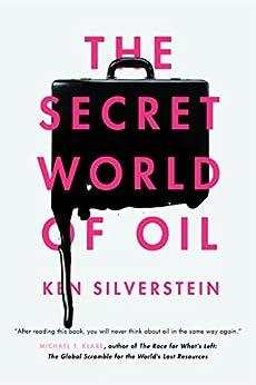 The Secret World of Oil by [Silverstein, Ken]