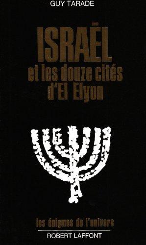 Israël et les douzes cités dEl Elyon (Les énigmes de lunivers) par Guy Tarade