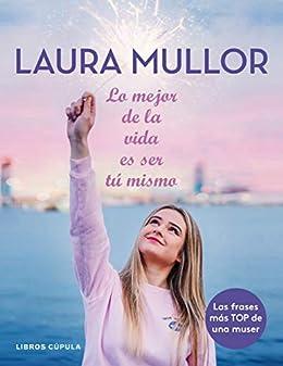 Lo mejor de la vida es ser tú mismo (Otros) eBook: Mullor, Laura ...