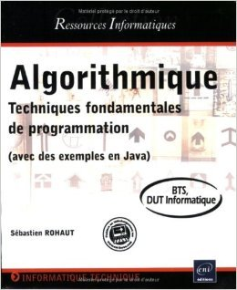 Algorithmique - Techniques fondamentales de programmation - (avec des exemples en Java) - BTS, DUT informatique de Sébastien Rohaut ( 8 octobre 2007 )