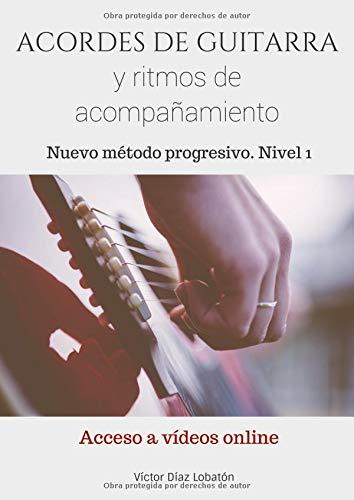 ACORDES DE GUITARRA y ritmos de acompañamiento: Nuevo método progresivo. Nivel 1 (ACCESO A VÍDEOS ONLINE) por Victor Diaz Lobaton