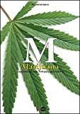 M. Marijuana. Anatomia di una sostanza psicoattiva
