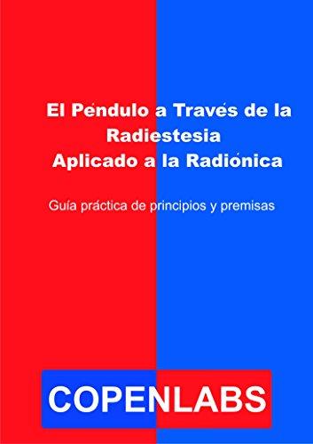 El Péndulo a Través de la Radiestesia Aplicado a la Radiónica: Guía práctica de principios y premisas por Scott R. Williams