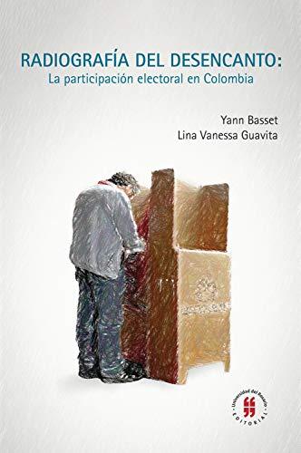 Radiografía del desencanto: La participación electoral en Colombia (Spanish Edition)