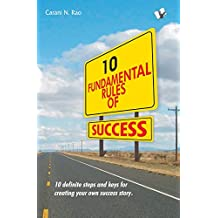 10 Fundamental Rules of Success: 10 Definite Keys for Creating Your Own Success Story
