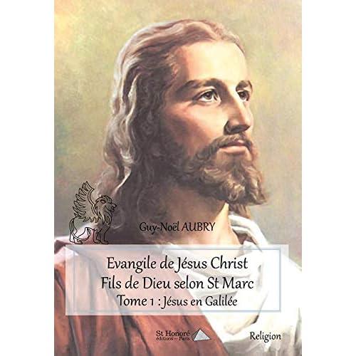 Evangile de Jésus Christ Fils de Dieu selon St Marc – Tome 1 : Jésus en Galilée
