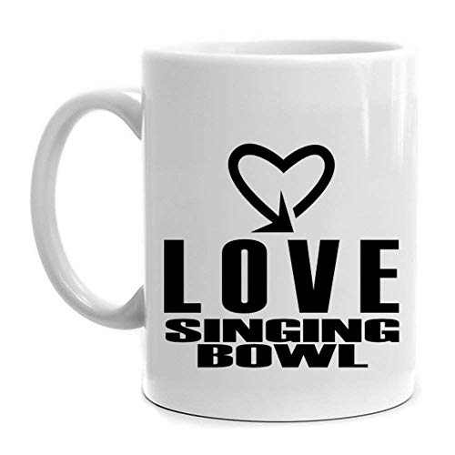 Coffee Mug 11 oz Ceramic Mug, Love Singing Bowl cool style Mug 10 Ounce Microwavable Bowls