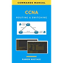 Cisco CCNA Command Guide: The Complete Cisco CCNA Routing & Switching Command Guide for Passing your CCNA Exam (Cisco CCNA Commands, Cisco Commands, CCNA ... Cisco IOS Cheat Sheet) (English Edition)