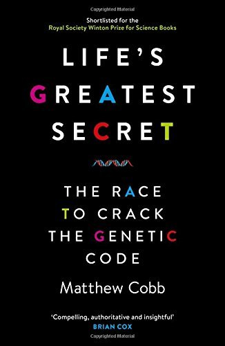 Life's Greatest Secret: The Race to Crack the Genetic Code by Matthew Cobb (2016-06-02)