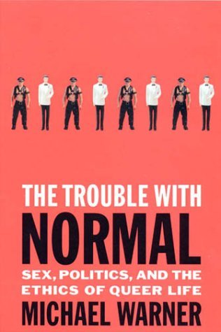 The Trouble with Normal: Sex, Politics and the Ethics of Queer Life by Michael Warner (1-Nov-2000) Paperback