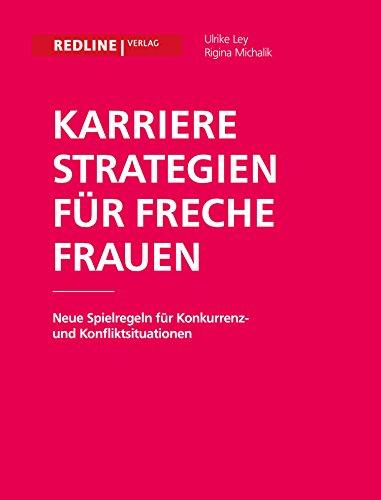 Karrierestrategien für freche Frauen: Neue Spielregeln für Konkurrenz- und Konfliktsituationen