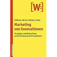 Marketing von Innovationen: Strategien und Mechanismen zur Durchsetzung von Innovationen