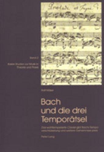 Bach und die drei Temporätsel: «Das wohltemperirte Clavier» gibt Bachs Tempoverschlüsselung und weitere Geheimnisse preis (Basler Studien zur Musik in Theorie und Praxis)