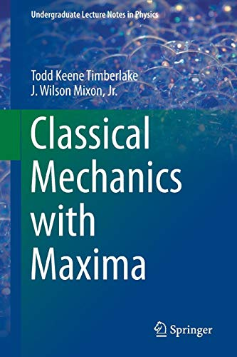 Classical Mechanics with Maxima (Undergraduate Lecture Notes in Physics) por Todd Keene Timberlake