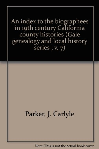 An index to the biographees in 19th century California county histories (Gale genealogy and local history series ; v. 7)