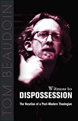 WITNESS TO DISPOSSESSION: The Vocation of a Postmodern Theologian