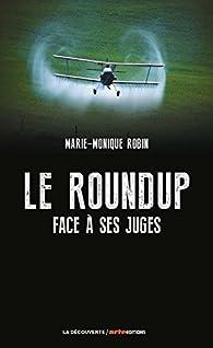 Le Roundup face à ses juges par Marie-Monique Robin