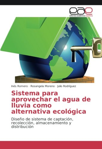 Sistema para aprovechar el agua de lluvia como alternativa ecológica: Diseño de sistema de captación, recolección, almacenamiento y distribución