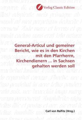General-Articul und gemeiner Bericht, wie es in den Kirchen mit den Pfarrherrn, Kirchendienern in Sachsen gehalten werden soll