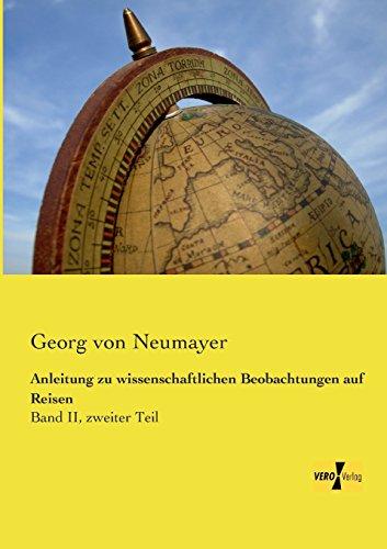 Anleitung zu wissenschaftlichen Beobachtungen auf Reisen: Band II, zweiter Teil