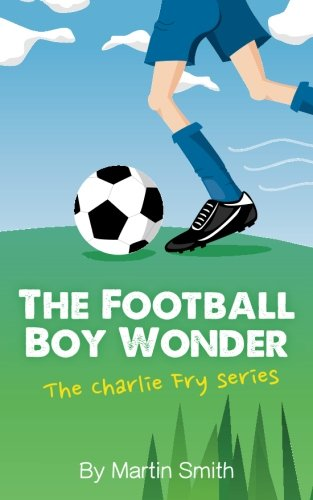 The Football Boy Wonder: Volume 1 (The Charlie Fry Series)