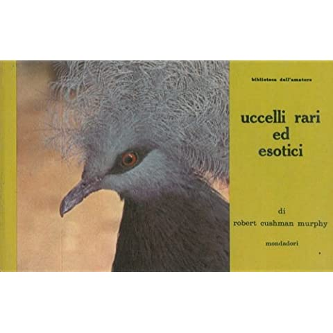 Uccelli rari ed esotici. - Rari Uccelli Esotici