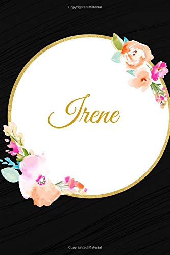 Irene: Black Floral Design Personalized Name Lined Journal Notebook Diary to Write In, Ruled Note Book Planner, Stationery for Everyday use, Great ... 6x9 Inches (Personalized Name Pads, Band 121) -