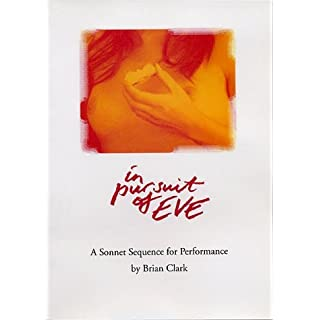 In Pursuit of Eve: A Sonnet Sequence for Performance by Brian Clark (2001-02-27)