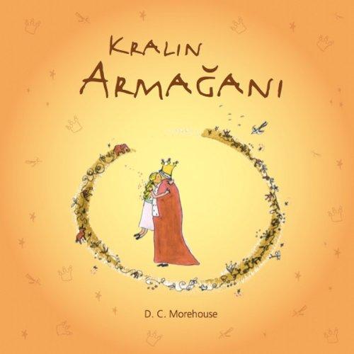 Kralin Armagani [A Gift for the King]: Çocuklar ve Daima Çocuk Kalanlar için Kisa bir Öykü