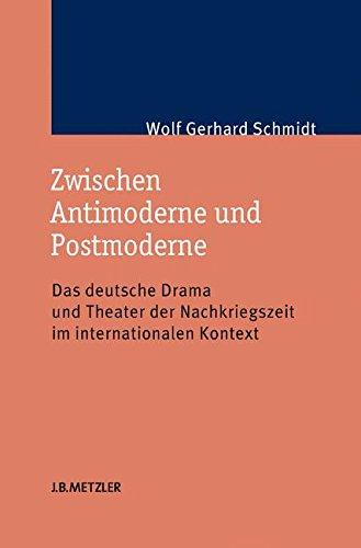 Zwischen Antimoderne und Postmoderne: Das deutsche Drama und Theater der Nachkriegszeit im internationalen Kontext