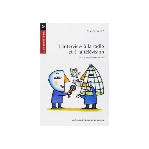 L' interview à la radio et à la télévision de Claude Sauvé,Jacques Languirand (Préface) ( 24 novembre 2009 )