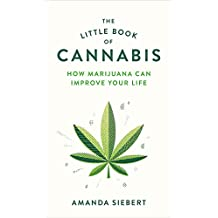 The Little Book of Cannabis: 10 Ways to Improve Your Mood, Health, and Sex Life