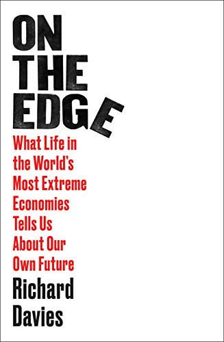 On the Edge: What Life in the World's Most Extreme Economies Tells Us About Our Own Future