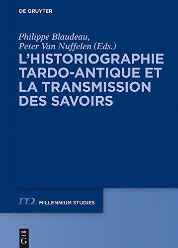 L'historiographie tardo-antique et la transmission des savoirs (Millennium-Studien / Millennium Studies t. 55)