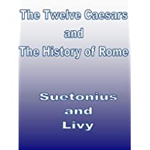 The Twelve Caesars and The History of Rome in 3 Volumes (Annotated) (English Edition)