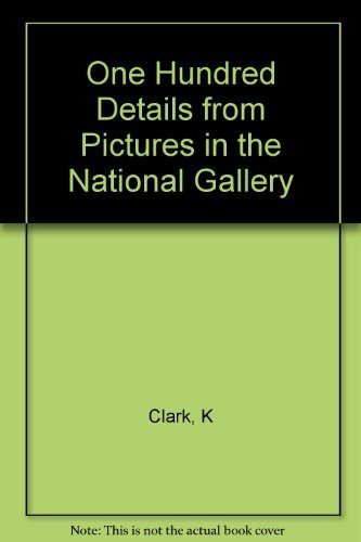 One Hundred Details from Pictures in the National Gallery by K Clark (1991-01-31)