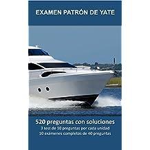 Examen Patrón de Yate (PY): 520 preguntas de examen con soluciones. 3 test de 10 preguntas por cada unidad. 10 exámenes completos de 40 preguntas