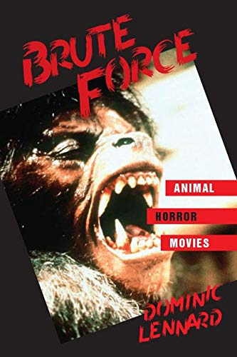 Brute Force: Animal Horror Movies (SUNY Horizons of Cinema)