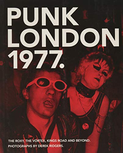 1977 Punk London: The Roxy, The Vortex, Kings Road and Beyond (Carpet Bombing Culture)