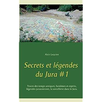 Secrets et légendes du Jura : Tome 1