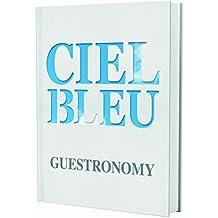 Ciel Bleu: Guestronomy