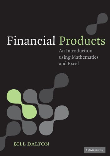 Financial Products: An Introduction Using Mathematics and Excel 1st Edition( Paperback ) by Dalton. Bill published by Cambridge University Press